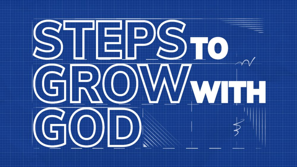 Steps to Grow with God