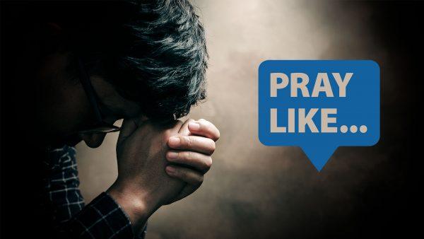 PRAY LIKE...